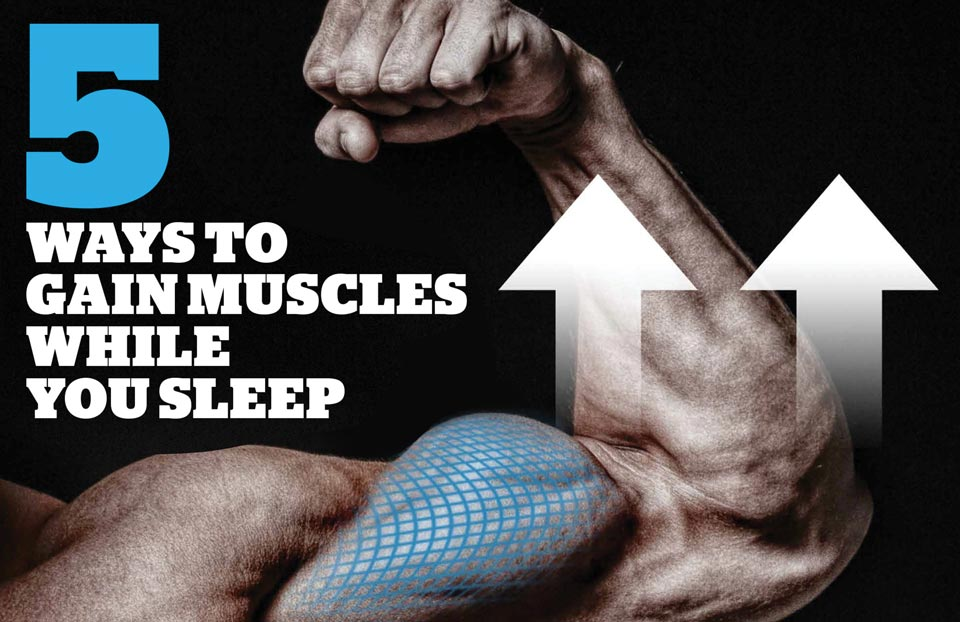 5 Ways to Gain Muscle While You Sleep